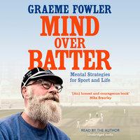 Mind Over Batter - Graeme Fowler