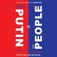 Putin v. the People: The Perilous Politics of a Divided Russia - Samuel A. Greene, Graeme B. Robertson