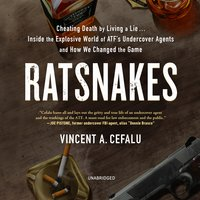 RatSnakes: Cheating Death by Living a Lie; Inside the Explosive World of ATF's Undercover Agents and How We Changed the Game - Vincent A. Cefalu