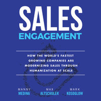 Sales Engagement: How The World's Fastest Growing Companies are Modernizing Sales Through Humanization at Scale - Max Altschuler,Mark Kosoglow,Manny Medina