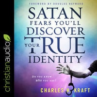 Satan Fears You'll Discover Your True Identity: Do You Know Who You Are? - Charles H. Kraft
