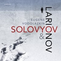 Solovyov and Larionov - Eugene Vodolazkin