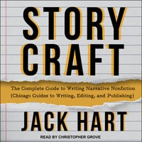 Storycraft: The Complete Guide to Writing Narrative Nonfiction (Chicago Guides to Writing, Editing, and Publishing) - Jack Hart