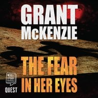 The Fear in Her Eyes - Grant McKenzie