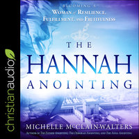 The Hannah Anointing: Becoming a Woman of Resilience, Fulfillment, and Fruitfulness - Michelle McClain-Walters