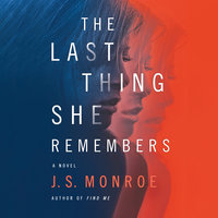 The Last Thing She Remembers - J.S. Monroe