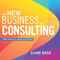 The New Business of Consulting: The Basics and Beyond - Elaine Biech