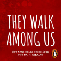 They Walk Among Us: New true crime cases from the No.1 podcast - Benjamin Fitton,Rosanna Fitton