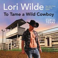 To Tame a Wild Cowboy - Lori Wilde