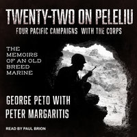 Twenty-Two on Peleliu: Four Pacific Campaigns with the Corps: The Memoirs of an Old Breed Marine - George Peto