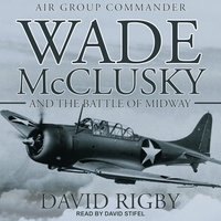 Wade McClusky and the Battle of Midway - David Rigby