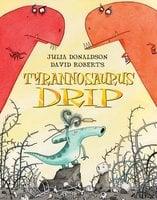 Tyrannosaurus Drip - Julia Donaldson