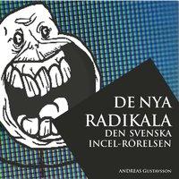 De nya radikala: den svenska incel-rörelsen - Andreas Gustavsson