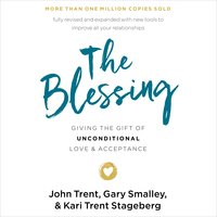 The Blessing: Giving the Gift of Unconditional Love and Acceptance - Gary Smalley, John Trent, Kari Trent Stageberg