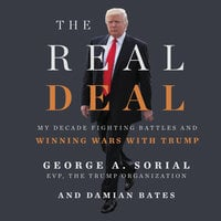 The Real Deal: My Decade Fighting Battles and Winning Wars with Trump - Damian Bates,George A. Sorial