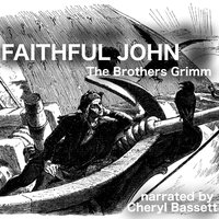 Faithful John - Jacob Grimm,Wilhelm Grimm