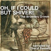 Oh, If I Could but Shiver! - Jacob Grimm,Wilhelm Grimm