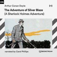 The Adventure of Silver Blaze: A Sherlock Holmes Adventure - Arthur Conan Doyle