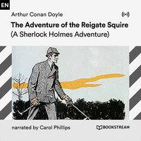 The Adventure of the Reigate Squire: A Sherlock Holmes Adventure - Arthur Conan Doyle