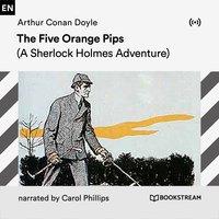 The Five Orange Pips: A Sherlock Holmes Adventure - Arthur Conan Doyle