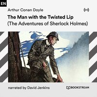 The Man with the Twisted Lip: A Sherlock Holmes Adventure - Arthur Conan Doyle