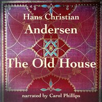 The Old House - Hans Christian Andersen