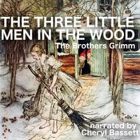 The Three Little Men in the Wood - Jacob Grimm,Wilhelm Grimm