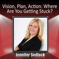 Vision, Plan, Action: Where are you getting stuck? - Jennifer Sedlock