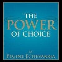 The Power of Choice - Pegine Echevarria