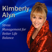 Stress Management for Better Life Balance - Kimberlyn Alyn