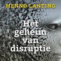 Het geheim van disruptie - Menno Lanting