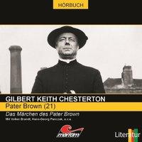 Pater Brown - Folge 21: Das Märchen des Pater Brown - Gilbert Keith Chesterton, Daniela Wakonigg