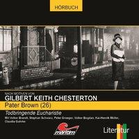Pater Brown - Folge 26: Todbringende Eucharistie - Gilbert Keith Chesterton, Ben Sachtleben
