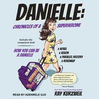 Danielle: Chronicles of a Superheroine and How You Can Be A Danielle - Ray Kurzweil