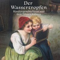 Der Wassertropfen: Kindergeschichten aus den 20er Jahren - Lorenz Strobl, Lothar Meilinger, Anton Dreyer
