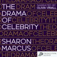 The Drama of Celebrity - Sharon Marcus