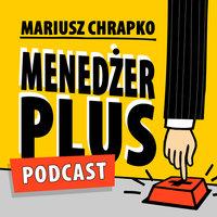 Podcast - #43 Menedżer Plus: Design Thinking – nowe podejście do biznesu - Mariusz Chrapko