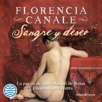 Sangre y deseo. La pasión de Juan Manuel de Rosas y Encarnación Ezcurra - Florencia Canale