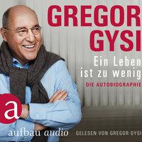 Ein Leben ist zu wenig - Die Autobiographie - Gregor Gysi