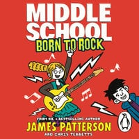 Middle School: Born to Rock (Middle School 11) - James Patterson
