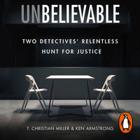Unbelievable: Two Detectives' Relentless Hunt for Justice - Ken Armstrong,T. Christian Miller