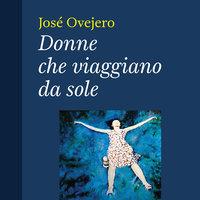 Donne che viaggiano da sole - José Ovejero