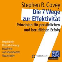 Die 7 Wege zur Effektivität: Prinzipien für persönlichen und beruflichen Erfolg - Stephen R. Covey, Angela Roethe, Ingrid Pross-Gill