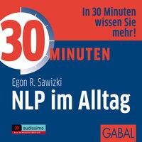 30 Minuten NLP im Alltag - Egon R. Sawizki