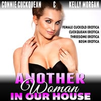 Another Woman in Our House: Cuckqueans 4 (Female Cuckold Erotica Cuckquean Erotica Threesome Erotica BDSM Erotica) - Connie Cuckquean