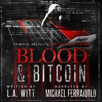 Blood & Bitcoin: Criminal Delights – Organized Crime - L.A. Witt