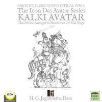 Ancient Secret's of Mystical Yoga: The Icon Das Avatar Series Kalki Avatar – The Divine Avenger & Redeemer of Kali Yuga - H.G. Jagannatha Dasa