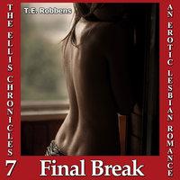 Final Break, An Erotic Lesbian Romance (The Ellis Chronicles – book 7) - T.E. Robbens