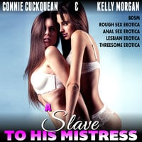 A Slave to His Mistress: Cuckqueans 5 (BDSM Rough Sex Erotica Anal Sex Erotica Lesbian Erotica Threesome Erotica) - Connie Cuckquean