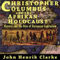 Christopher Columbus and the Afrikan Holocaust - John Henrik Clarke